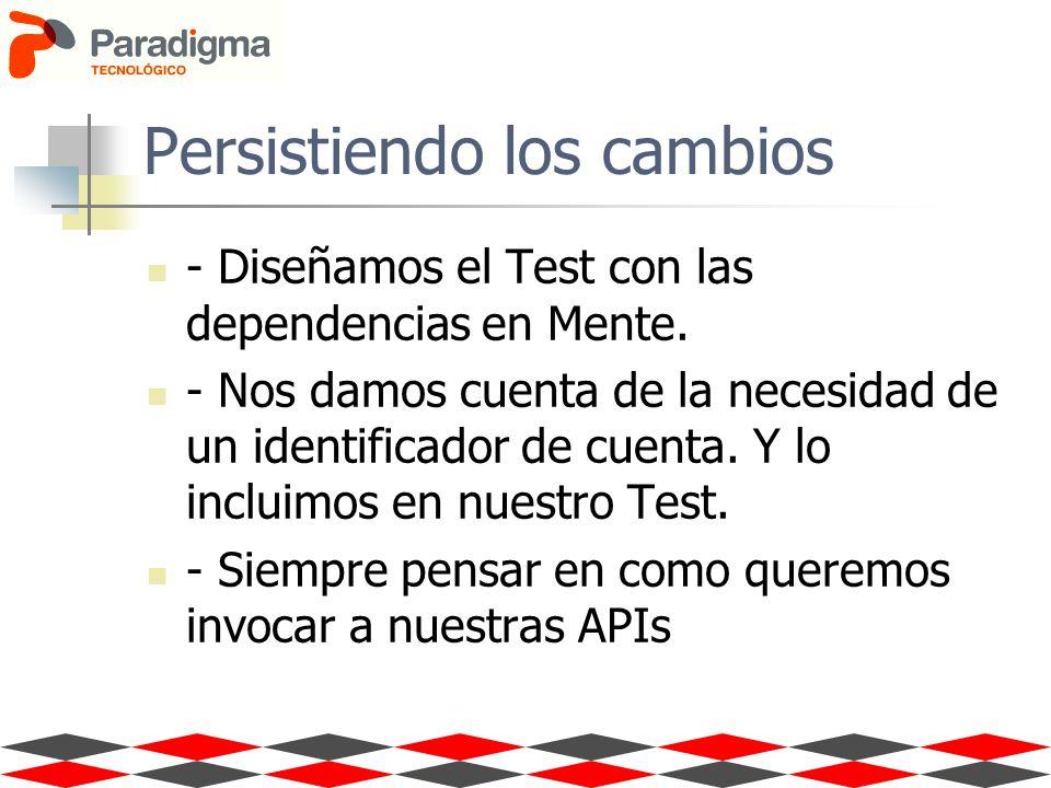 Persistiendo los cambios - Diseñamos el Test con las dependencias en Mente. - Nos damos cuenta de la necesidad de un identificador de cuenta. Y lo inc