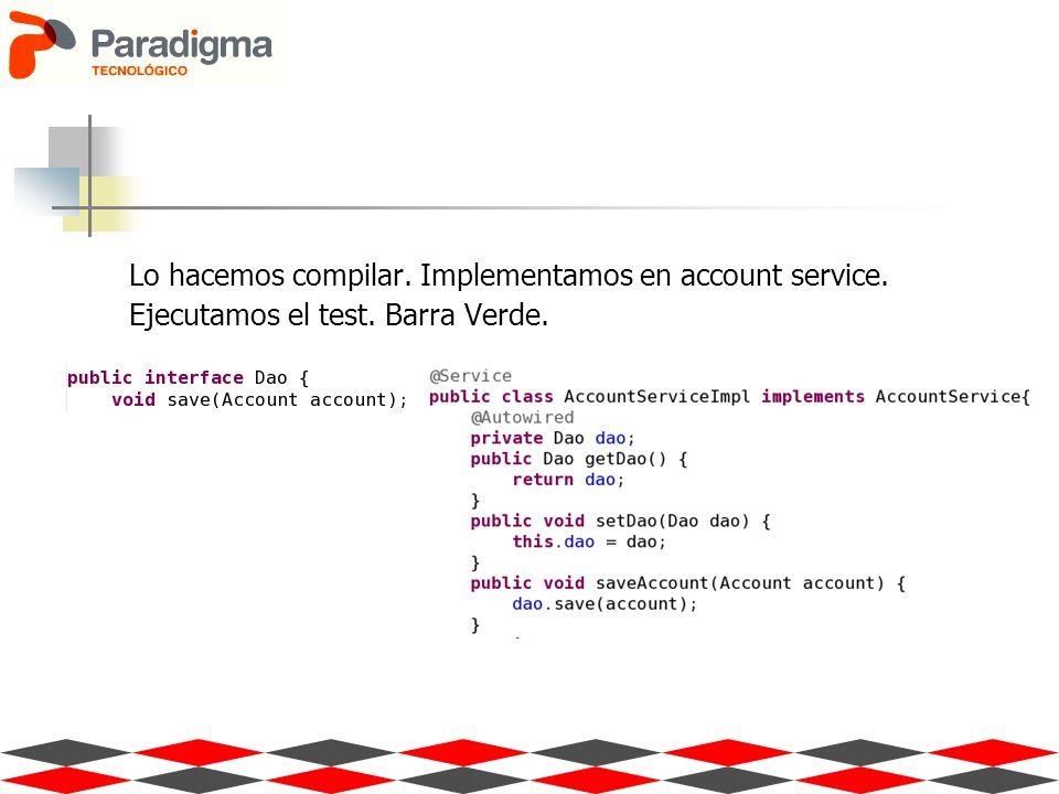 Lo hacemos compilar. Implementamos en account service. Ejecutamos el test. Barra Verde.