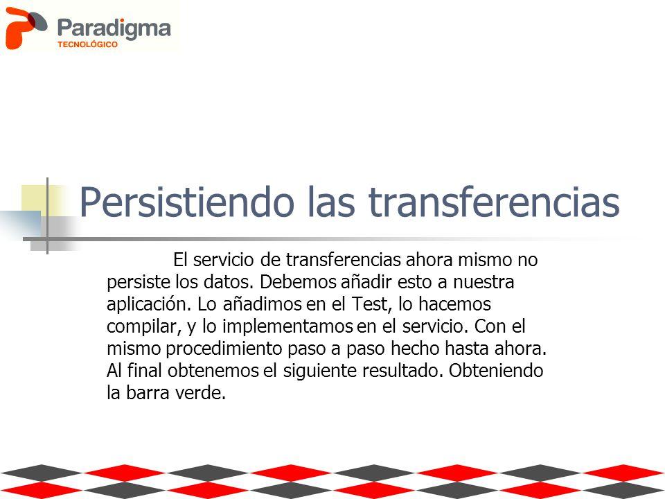 Persistiendo las transferencias El servicio de transferencias ahora mismo no persiste los datos. Debemos añadir esto a nuestra aplicación. Lo añadimos
