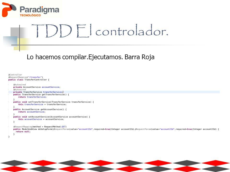 TDD El controlador. Lo hacemos compilar.Ejecutamos. Barra Roja