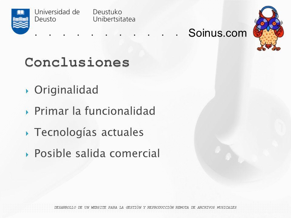 Soinus.com DESARROLLO DE UN WEBSITE PARA LA GESTIÓN Y REPRODUCCIÓN REMOTA DE ARCHIVOS MUSICALES Originalidad Primar la funcionalidad Tecnologías actua