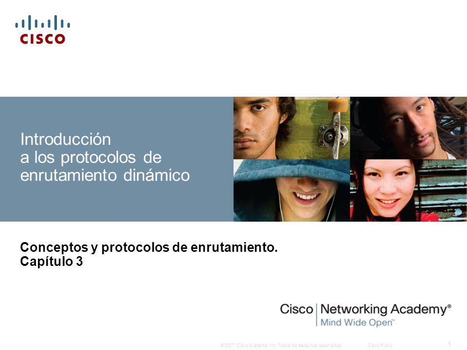 © 2007 Cisco Systems, Inc. Todos los derechos reservados.Cisco Public 1 Introducción a los protocolos de enrutamiento dinámico Conceptos y protocolos