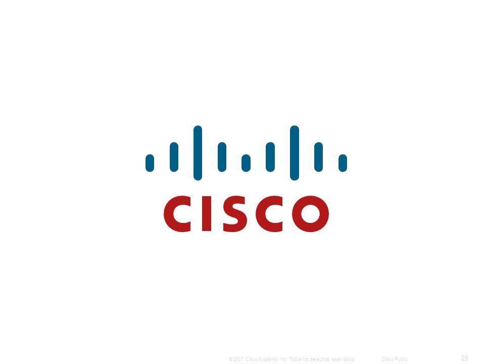 25 © 2007 Cisco Systems, Inc. Todos los derechos reservados.Cisco Public