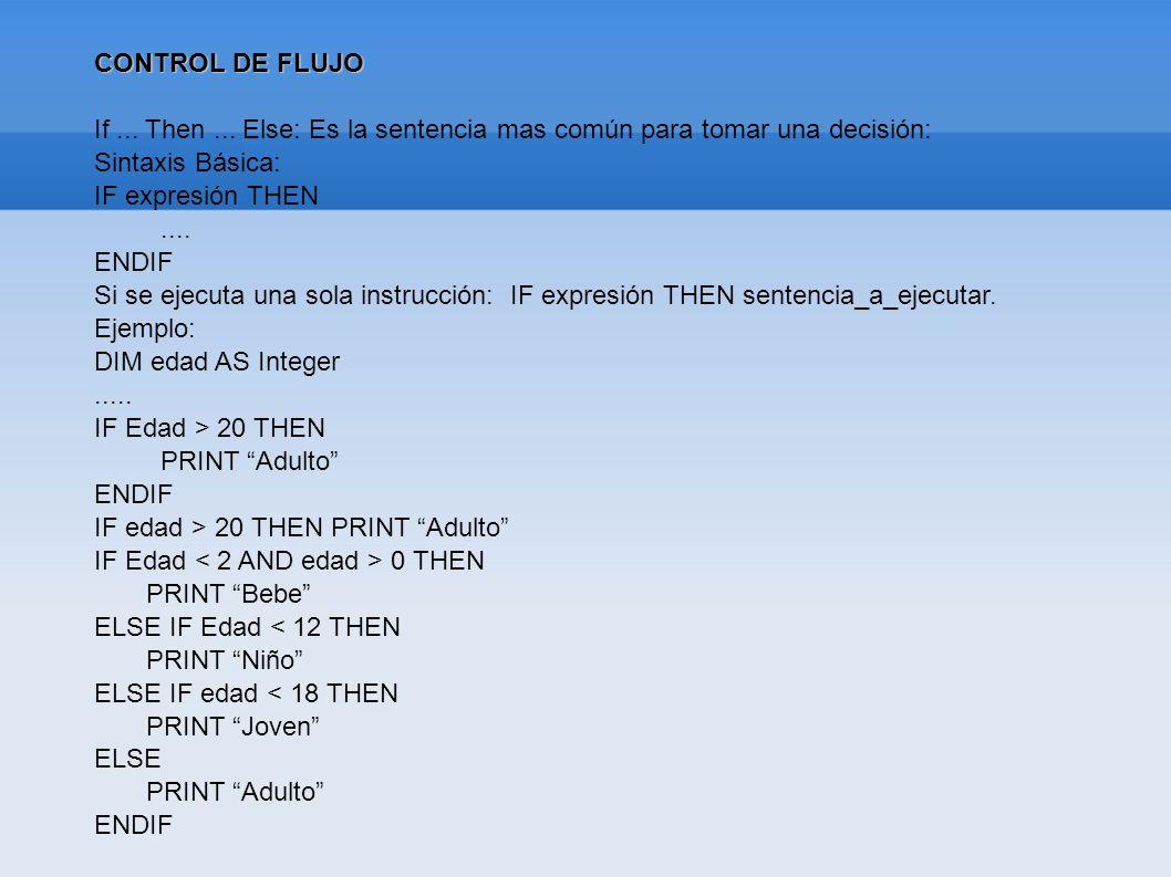 CONTROL DE FLUJO If... Then... Else: Es la sentencia mas común para tomar una decisión: Sintaxis Básica: IF expresión THEN.... ENDIF Si se ejecuta una