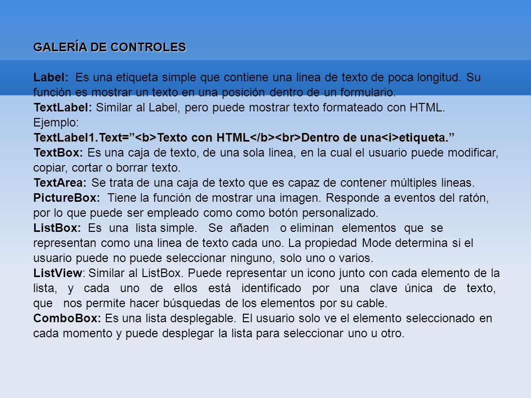 GALERÍA DE CONTROLES Label: Es una etiqueta simple que contiene una linea de texto de poca longitud. Su función es mostrar un texto en una posición de