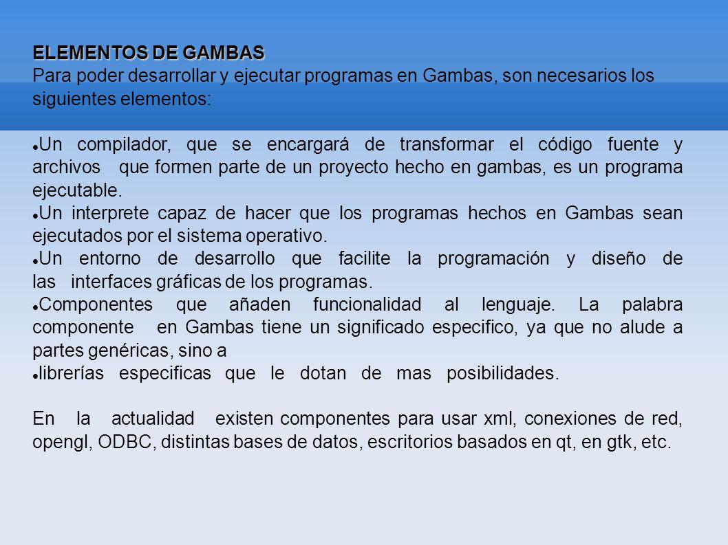 ELEMENTOS DE GAMBAS Para poder desarrollar y ejecutar programas en Gambas, son necesarios los siguientes elementos: Un compilador, que se encargará de