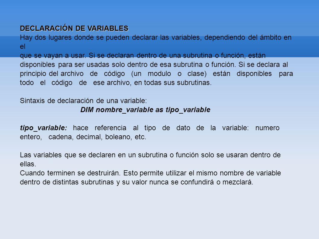 Para declarar una variable al principio del Modulo o Clase se usa la sintaxis: [STATIC] (PUBLIC   PRIVATE) nombre_variable AS tipo_variable [STATIC] (PUBLIC   PRIVATE) nombre_variable AS tipo_variable Si Define PRIVATE: estará disponible dentro de todo el fichero, pero no será accesible desde otros ficheros del mismo proyecto.
