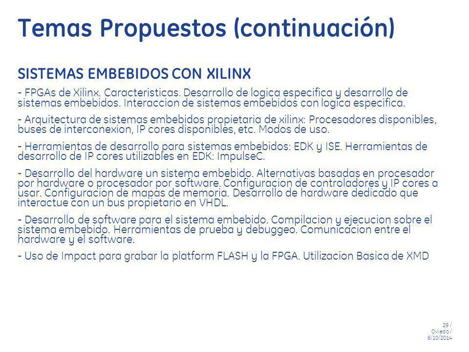 29 / Oviedo / 6/10/2014 Temas Propuestos (continuación) SISTEMAS EMBEBIDOS CON XILINX - FPGAs de Xilinx. Caracteristicas. Desarrollo de logica especif