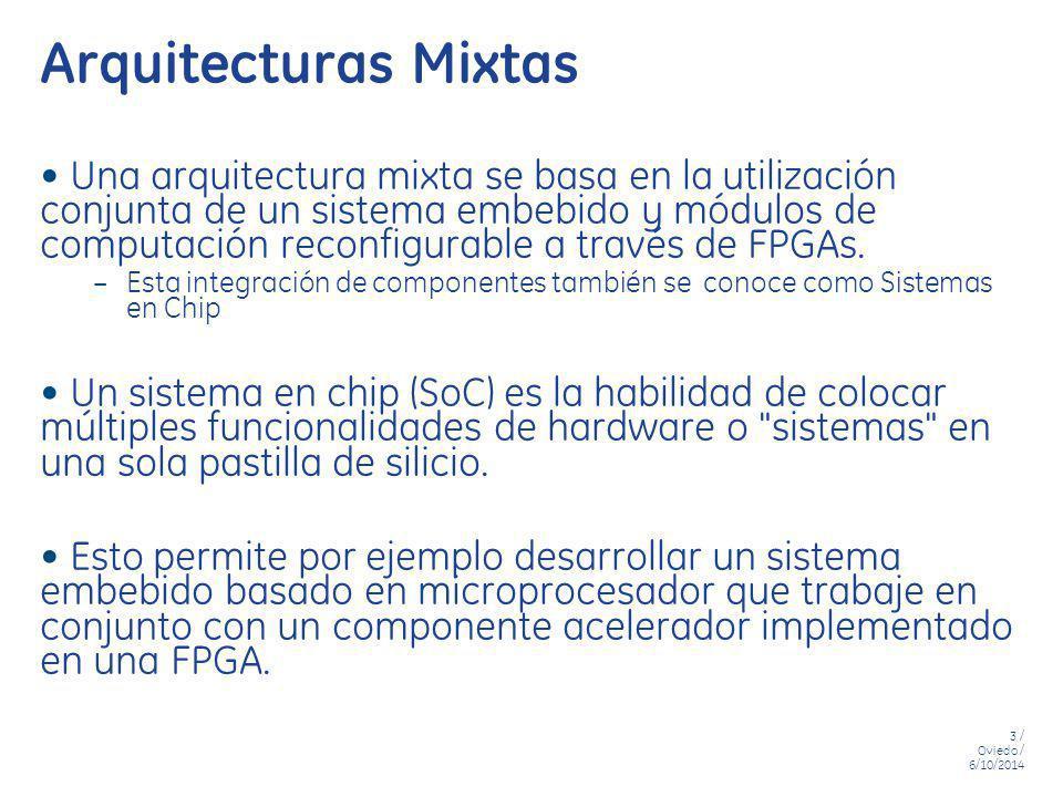 3 / Oviedo / 6/10/2014 Arquitecturas Mixtas Una arquitectura mixta se basa en la utilización conjunta de un sistema embebido y módulos de computación