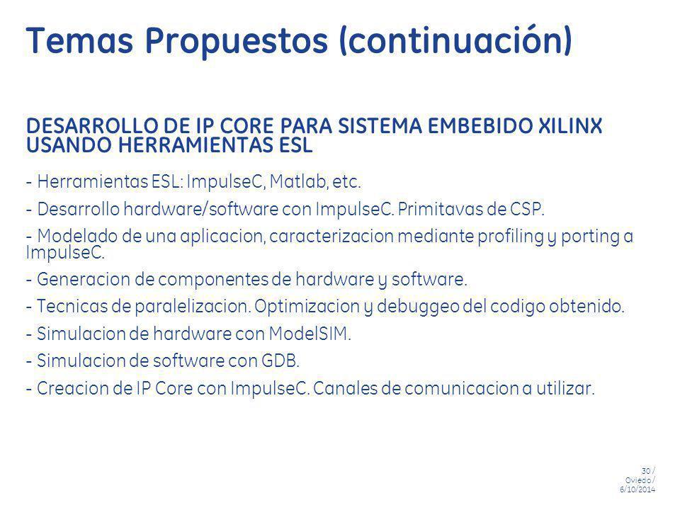 30 / Oviedo / 6/10/2014 Temas Propuestos (continuación) DESARROLLO DE IP CORE PARA SISTEMA EMBEBIDO XILINX USANDO HERRAMIENTAS ESL - Herramientas ESL: