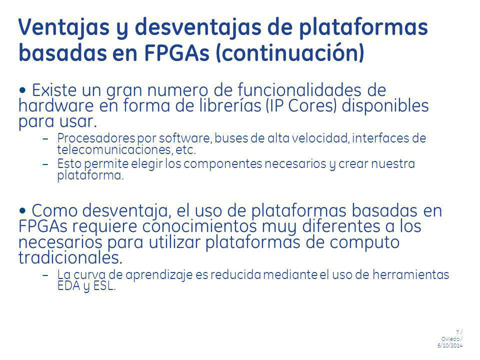 8 / Oviedo / 6/10/2014 Porque el creciente interés de las FPGAs Field Programmable Gate Arrays Increasing speed & density Increased I/O pin count and bandwidth Lower power Lower cost per gate Integration of hard IP (e.g.
