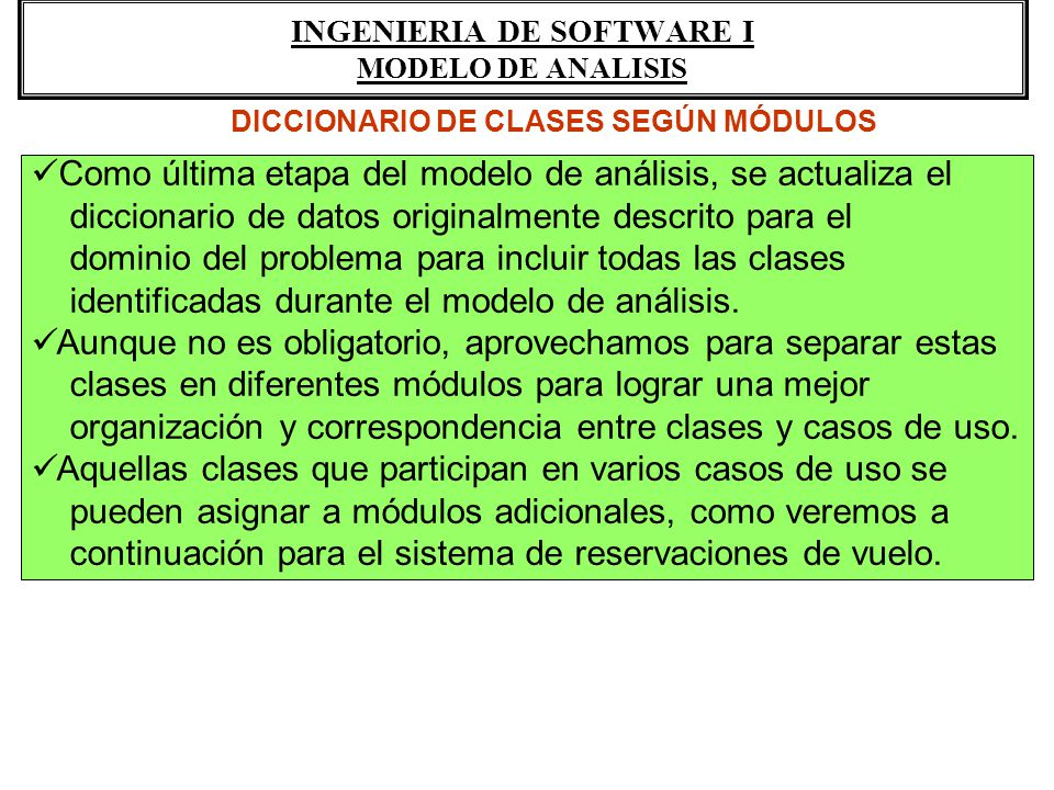 INGENIERIA DE SOFTWARE I MODELO DE ANALISIS Como última etapa del modelo de análisis, se actualiza el diccionario de datos originalmente descrito para