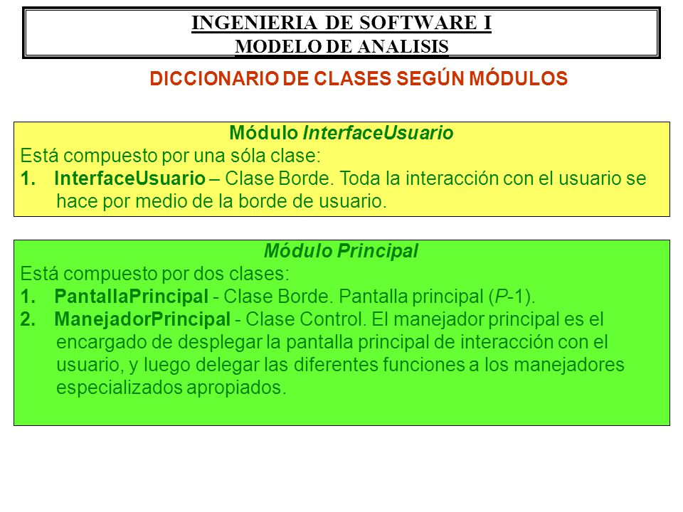 INGENIERIA DE SOFTWARE I MODELO DE ANALISIS Módulo InterfaceUsuario Está compuesto por una sóla clase: 1.InterfaceUsuario – Clase Borde. Toda la inter