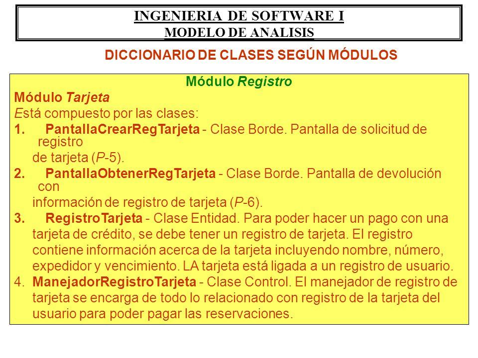 INGENIERIA DE SOFTWARE I MODELO DE ANALISIS Módulo Registro Módulo Tarjeta Está compuesto por las clases: 1. PantallaCrearRegTarjeta - Clase Borde. Pa