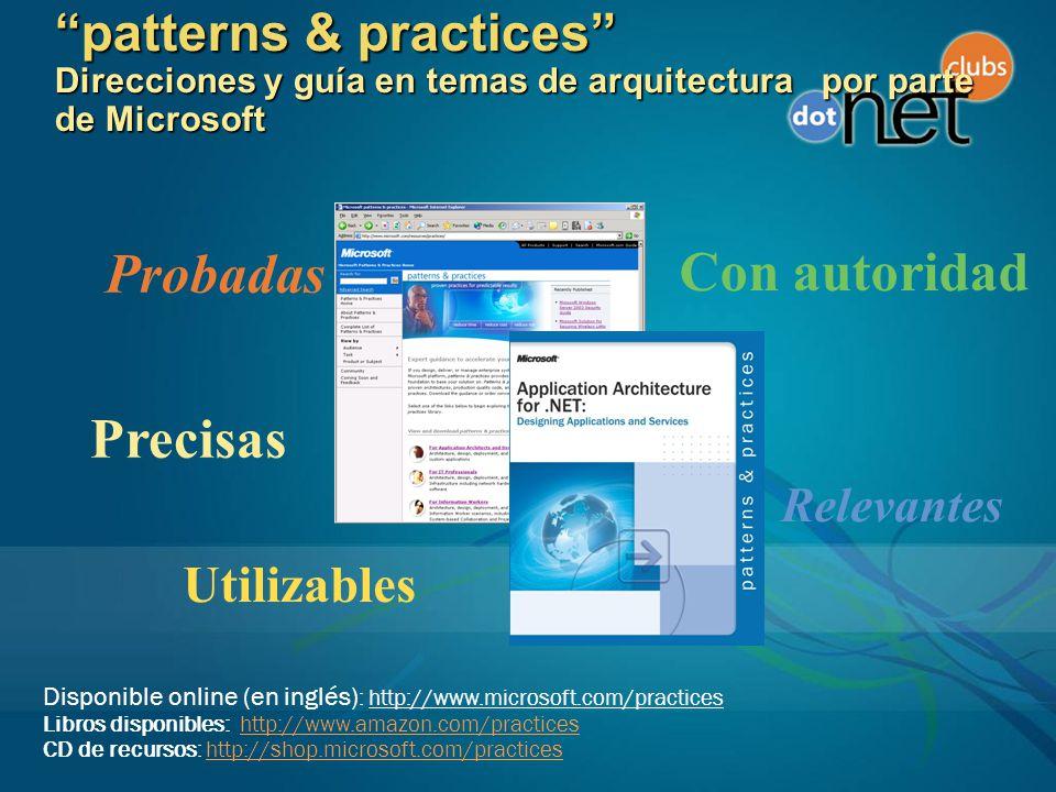 patterns & practices Direcciones y guía en temas de arquitectura por parte de Microsoft Disponible online (en inglés) : http://www.microsoft.com/practices Libros disponibles: http://www.amazon.com/practiceshttp://www.amazon.com/practices CD de recursos: http://shop.microsoft.com/practiceshttp://shop.microsoft.com/practices Probadas Con autoridad Precisas Utilizables Relevantes
