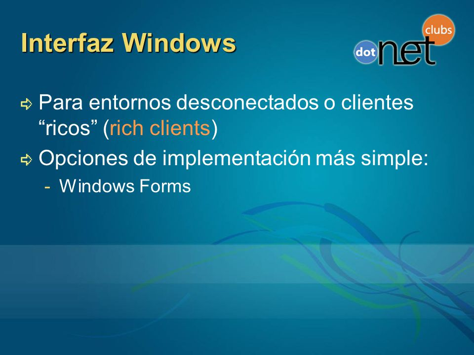 Interfaz Windows Para entornos desconectados o clientes ricos (rich clients) Opciones de implementación más simple: -Windows Forms