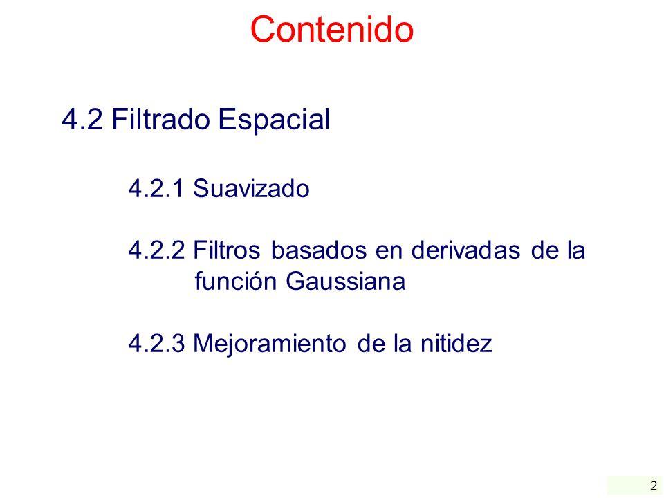 2 Contenido 4.2 Filtrado Espacial 4.2.1 Suavizado 4.2.2 Filtros basados en derivadas de la función Gaussiana 4.2.3 Mejoramiento de la nitidez
