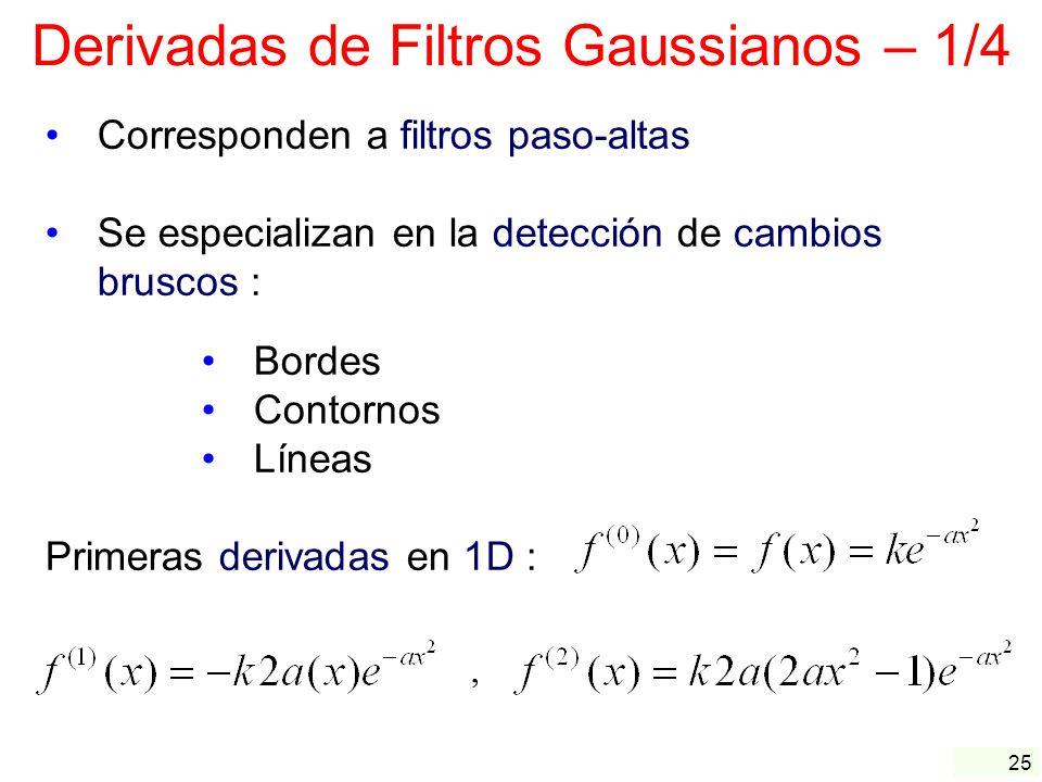 25 Derivadas de Filtros Gaussianos – 1/4 Corresponden a filtros paso-altas Se especializan en la detección de cambios bruscos : Bordes Contornos Línea