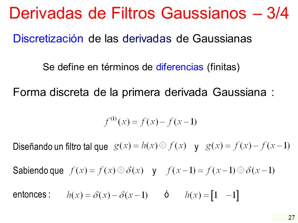 27 Derivadas de Filtros Gaussianos – 3/4 Discretización de las derivadas de Gaussianas Se define en términos de diferencias (finitas) Forma discreta d
