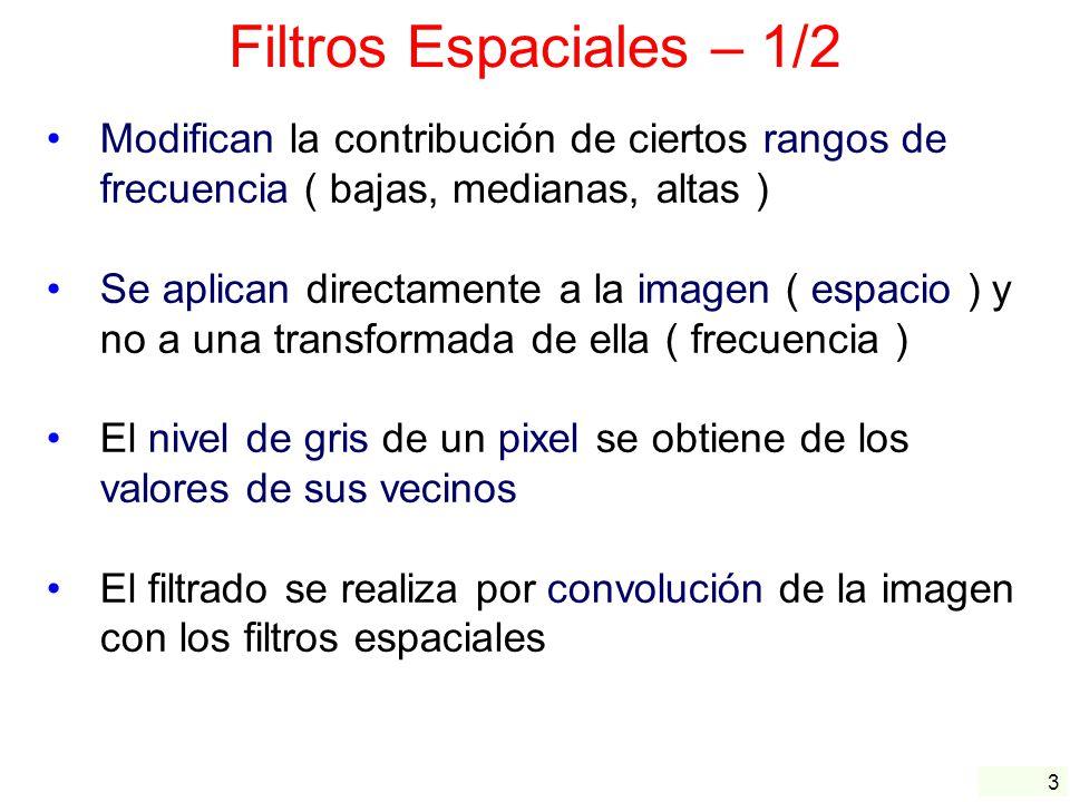 4 Filtros Espaciales – 2/2 Categorías según los rangos de frecuencia : Filtros Paso-Bajas ( LPF ), Smoothing Filters Reducción de ruido Suavizado Pérdida de nitidez Filtros Paso-Banda ( BPF ) Detección de patrones de ruido Eliminan demasiado contenido de la imagen Filtros Paso-Altas ( HPF ), Sharpening Filters Detección de cambios de luminosidad Detección de patrones ( bordes y contornos ) Resaltado de detalles finos