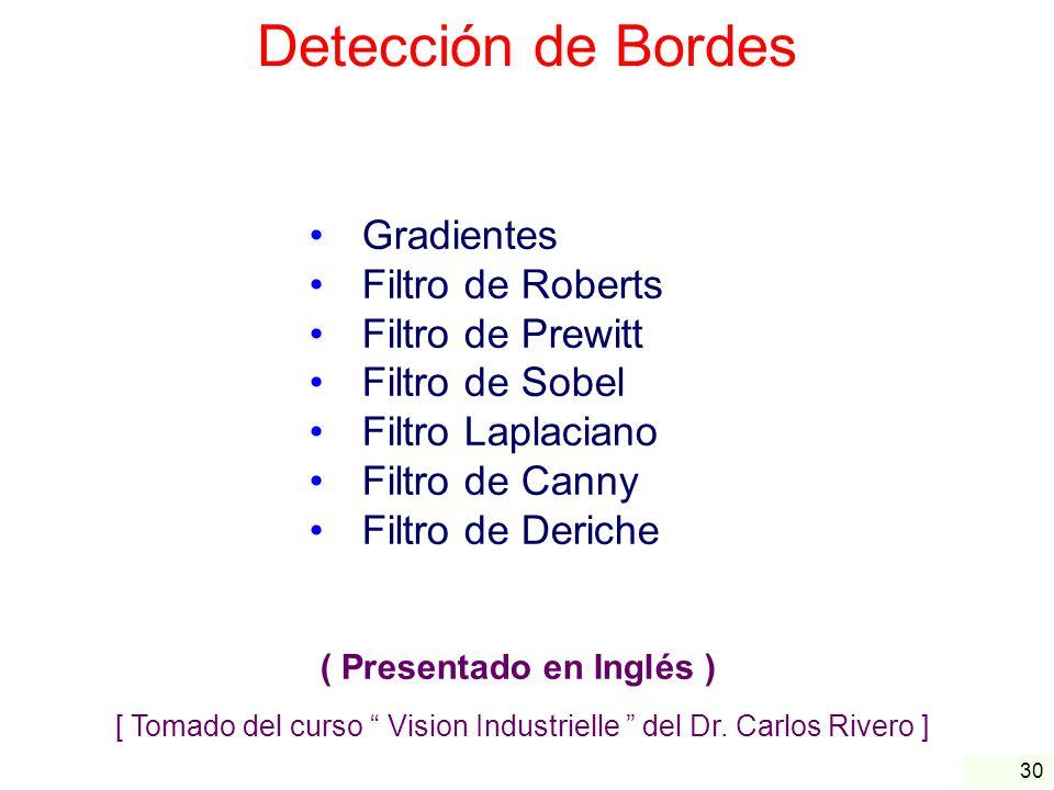 30 Detección de Bordes Gradientes Filtro de Roberts Filtro de Prewitt Filtro de Sobel Filtro Laplaciano Filtro de Canny Filtro de Deriche ( Presentado