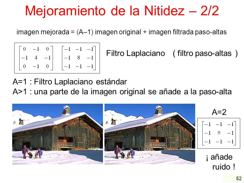 52 Mejoramiento de la Nitidez – 2/2 imagen mejorada = (A–1) imagen original + imagen filtrada paso-altas Filtro Laplaciano ( filtro paso-altas ) A=1 :