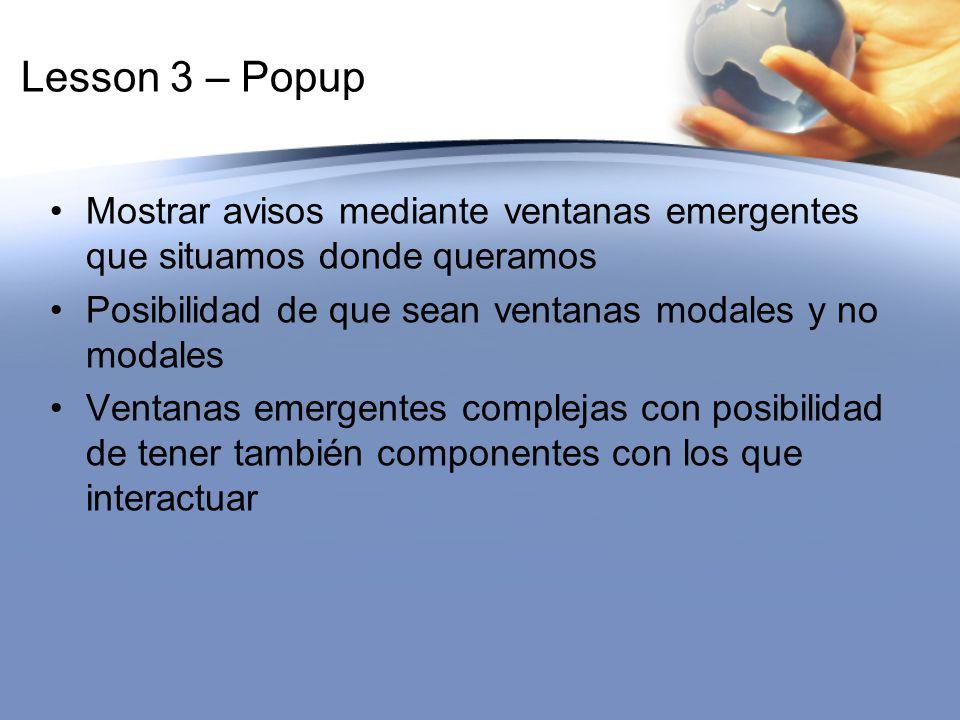 Lesson 3 – Popup Mostrar avisos mediante ventanas emergentes que situamos donde queramos Posibilidad de que sean ventanas modales y no modales Ventana