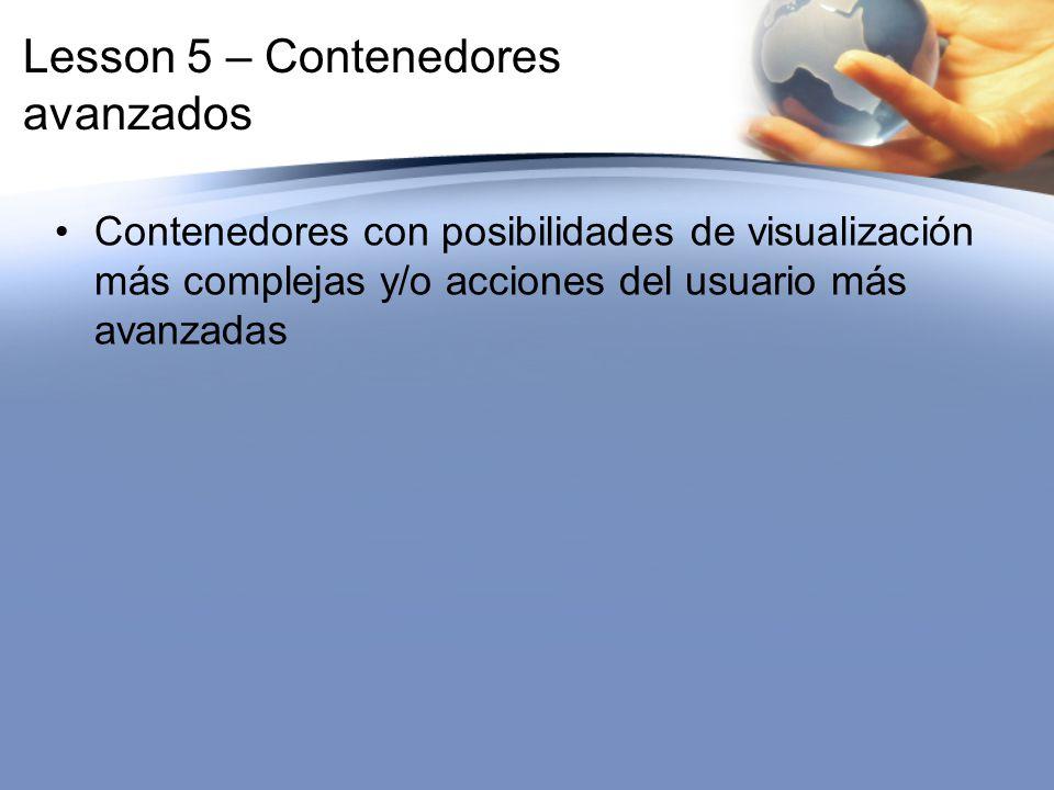 Lesson 5 – Contenedores avanzados Contenedores con posibilidades de visualización más complejas y/o acciones del usuario más avanzadas