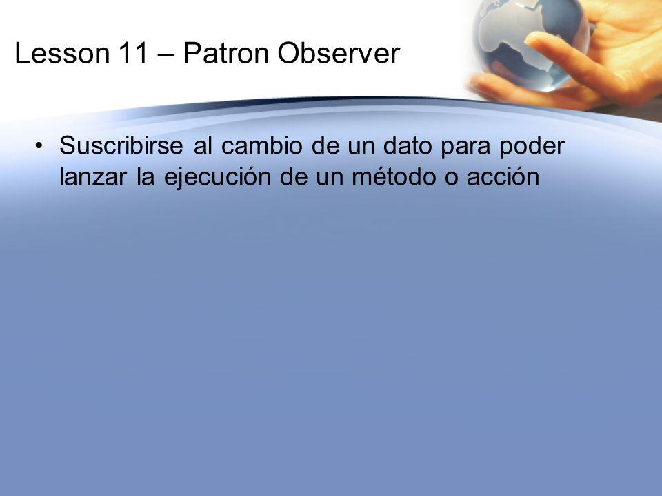 Lesson 11 – Patron Observer Suscribirse al cambio de un dato para poder lanzar la ejecución de un método o acción
