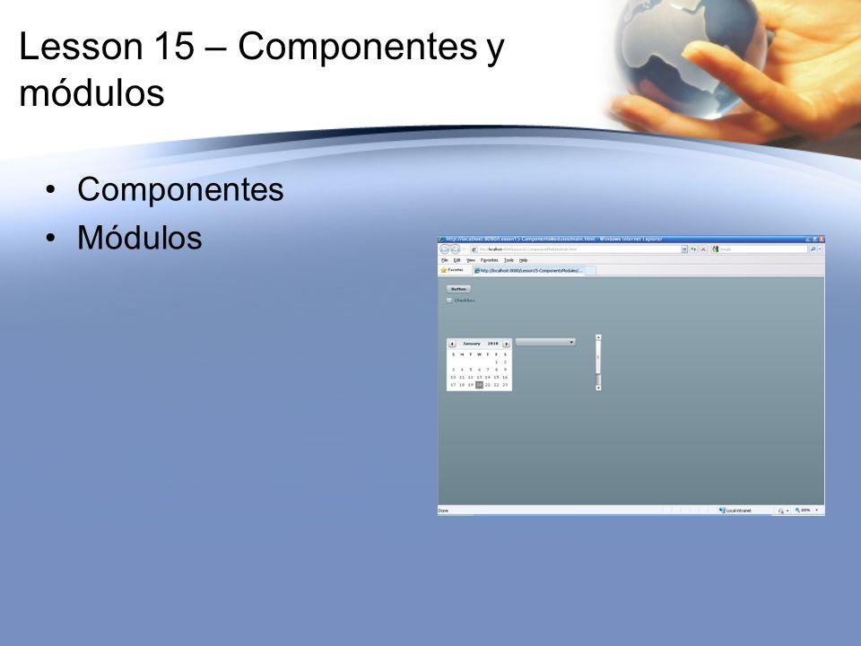 Lesson 15 – Componentes y módulos Componentes Módulos