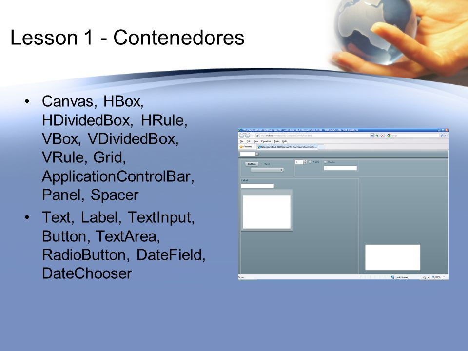 Lesson 1 - Contenedores Canvas, HBox, HDividedBox, HRule, VBox, VDividedBox, VRule, Grid, ApplicationControlBar, Panel, Spacer Text, Label, TextInput,