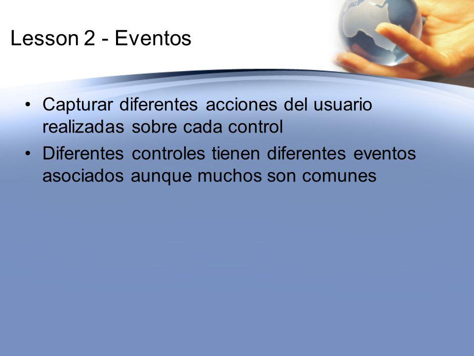 Lesson 2 - Eventos Capturar diferentes acciones del usuario realizadas sobre cada control Diferentes controles tienen diferentes eventos asociados aun