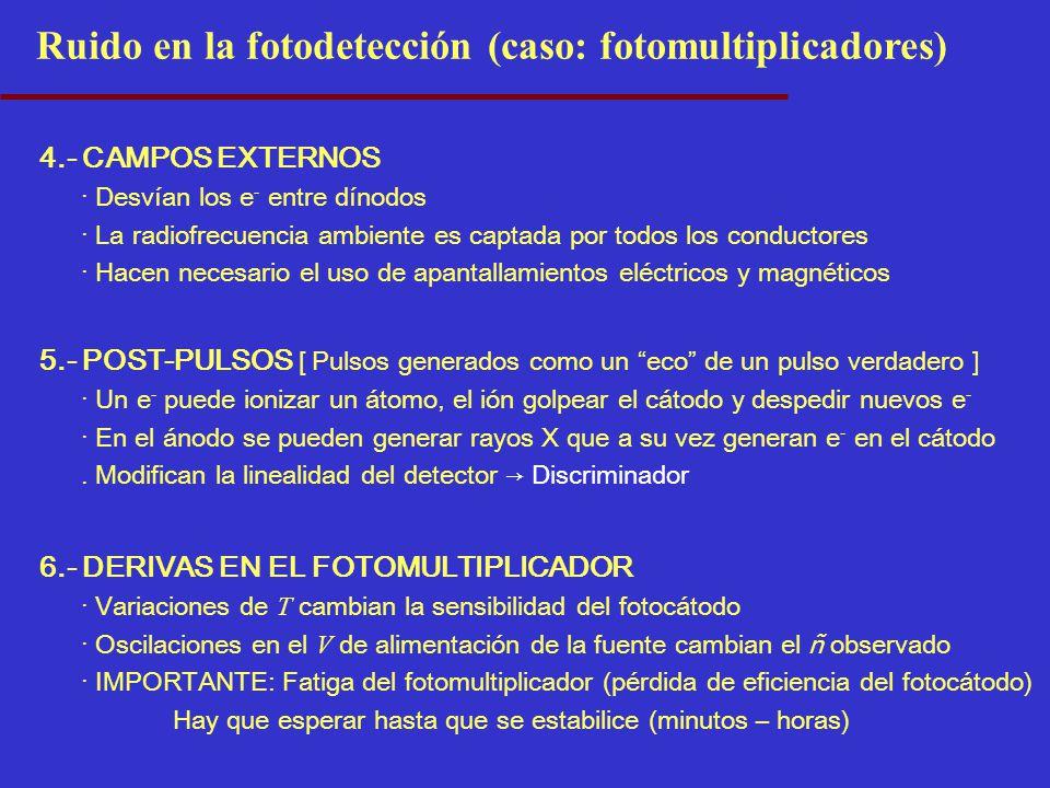 4.- CAMPOS EXTERNOS · Desvían los e - entre dínodos · La radiofrecuencia ambiente es captada por todos los conductores · Hacen necesario el uso de apa