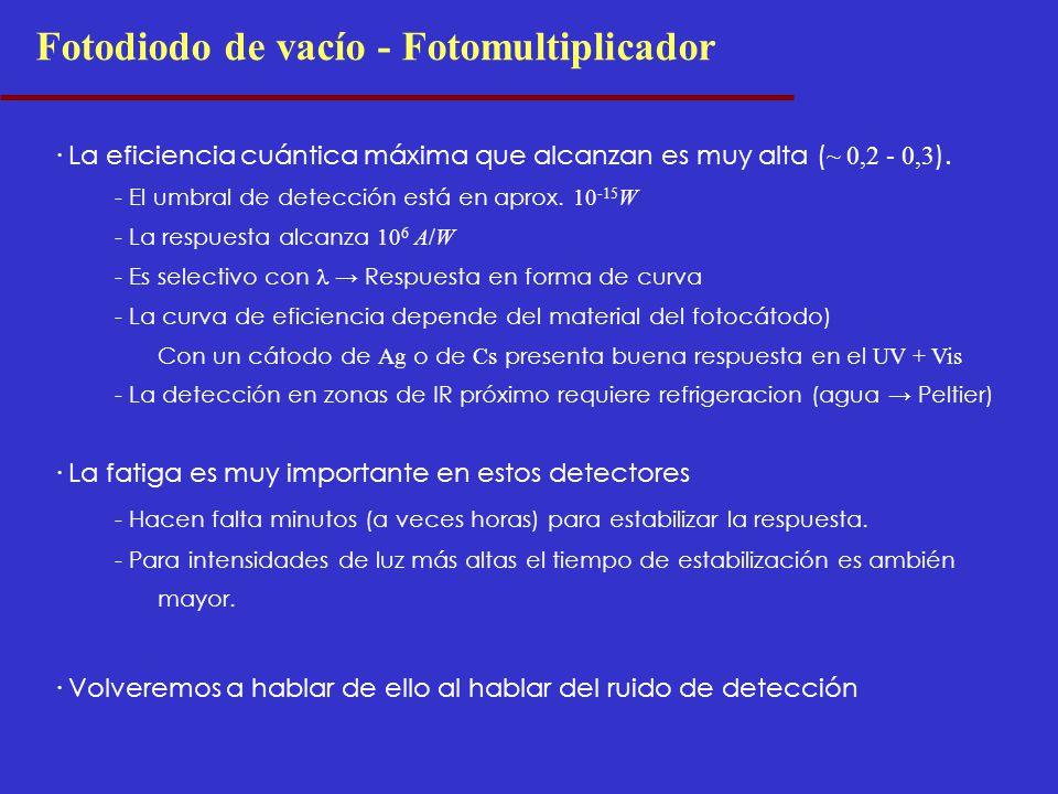 · La eficiencia cuántica máxima que alcanzan es muy alta ( ~ 0,2 - 0,3 ). - El umbral de detección está en aprox. 10 -15 W - La respuesta alcanza 10 6