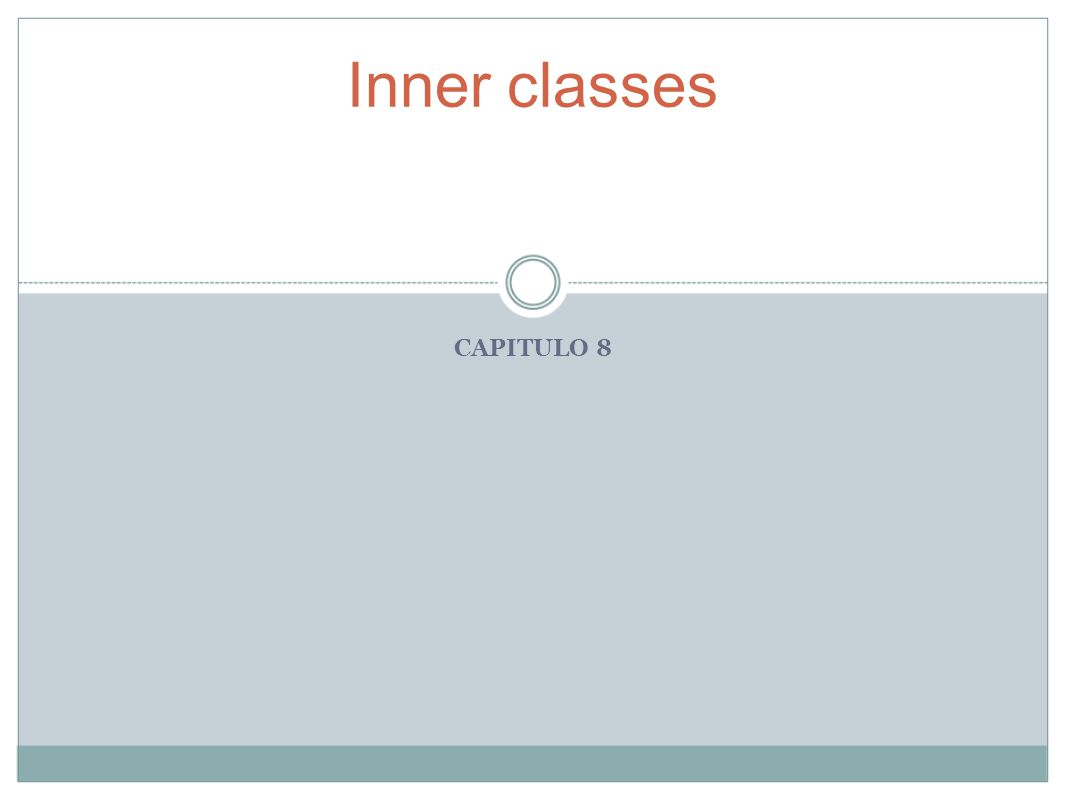 CAPITULO 8 Inner classes