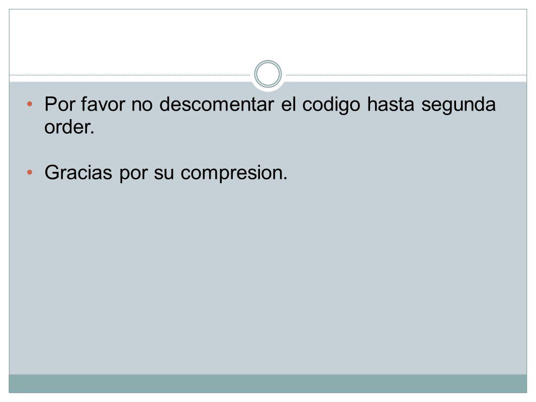 Por favor no descomentar el codigo hasta segunda order. Gracias por su compresion.