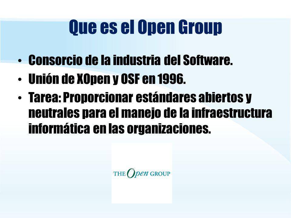 Que es el Open Group Consorcio de la industria del Software. Unión de XOpen y OSF en 1996. Tarea: Proporcionar estándares abiertos y neutrales para el