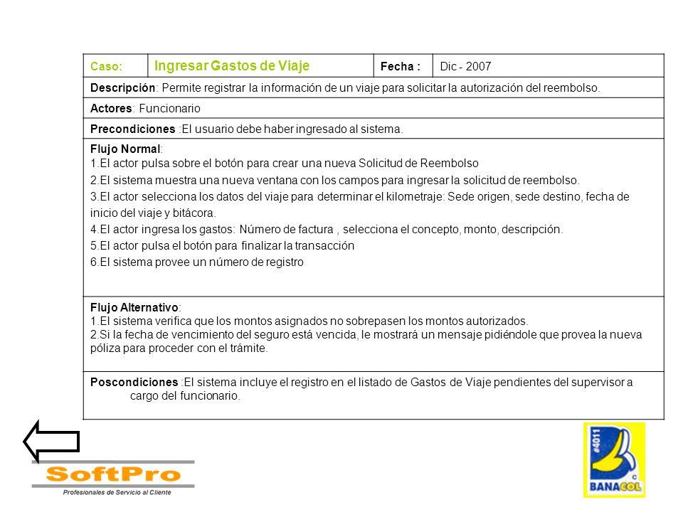 Caso: Ingresar Gastos de Viaje Fecha :Dic - 2007 Descripción: Permite registrar la información de un viaje para solicitar la autorización del reembols