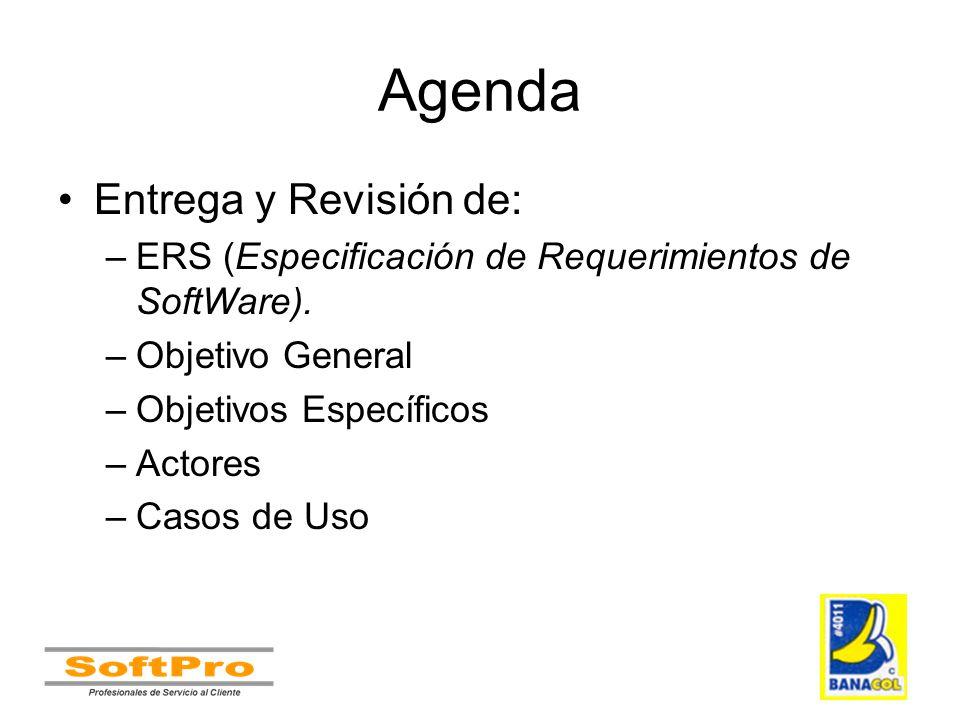 Agenda Entrega y Revisión de: –ERS (Especificación de Requerimientos de SoftWare). –Objetivo General –Objetivos Específicos –Actores –Casos de Uso