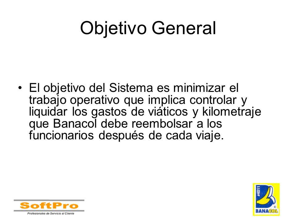 Objetivo General El objetivo del Sistema es minimizar el trabajo operativo que implica controlar y liquidar los gastos de viáticos y kilometraje que B