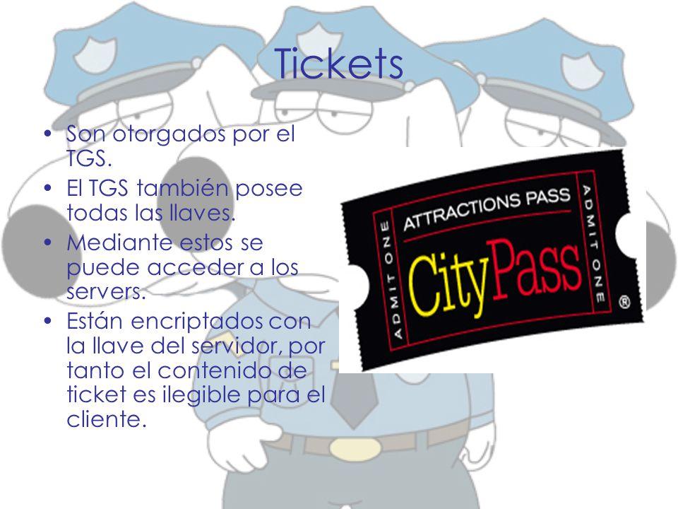 Tickets Son otorgados por el TGS. El TGS también posee todas las llaves. Mediante estos se puede acceder a los servers. Están encriptados con la llave