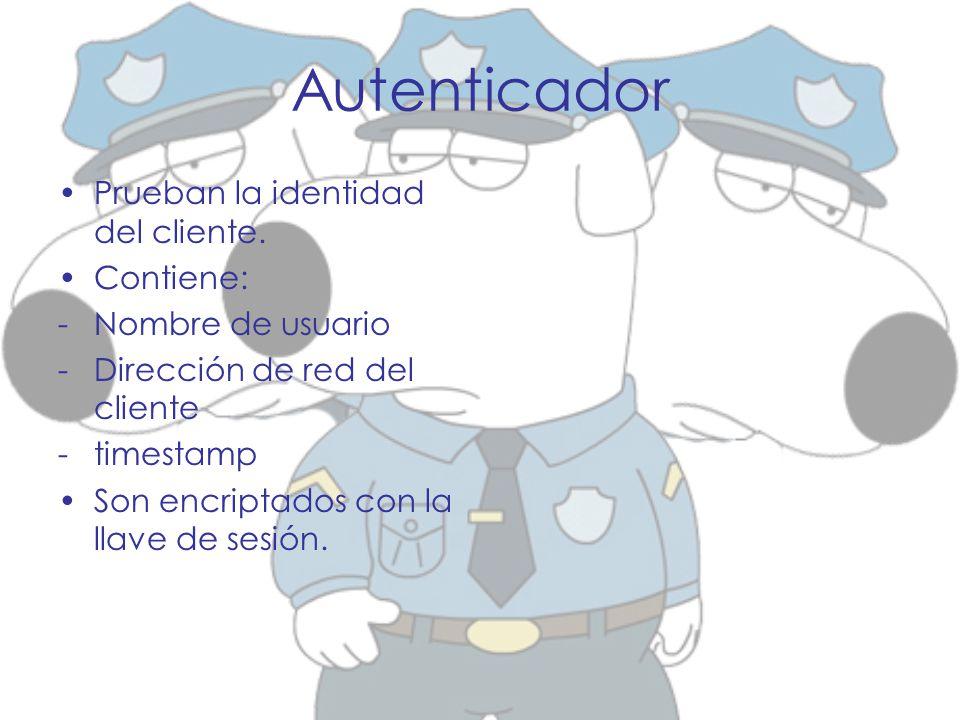 Autenticador Prueban la identidad del cliente. Contiene: -Nombre de usuario -Dirección de red del cliente -timestamp Son encriptados con la llave de s