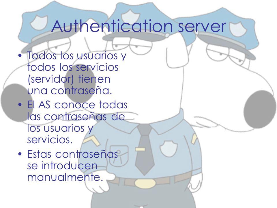 Authentication server Todos los usuarios y todos los servicios (servidor) tienen una contraseña. El AS conoce todas las contraseñas de los usuarios y
