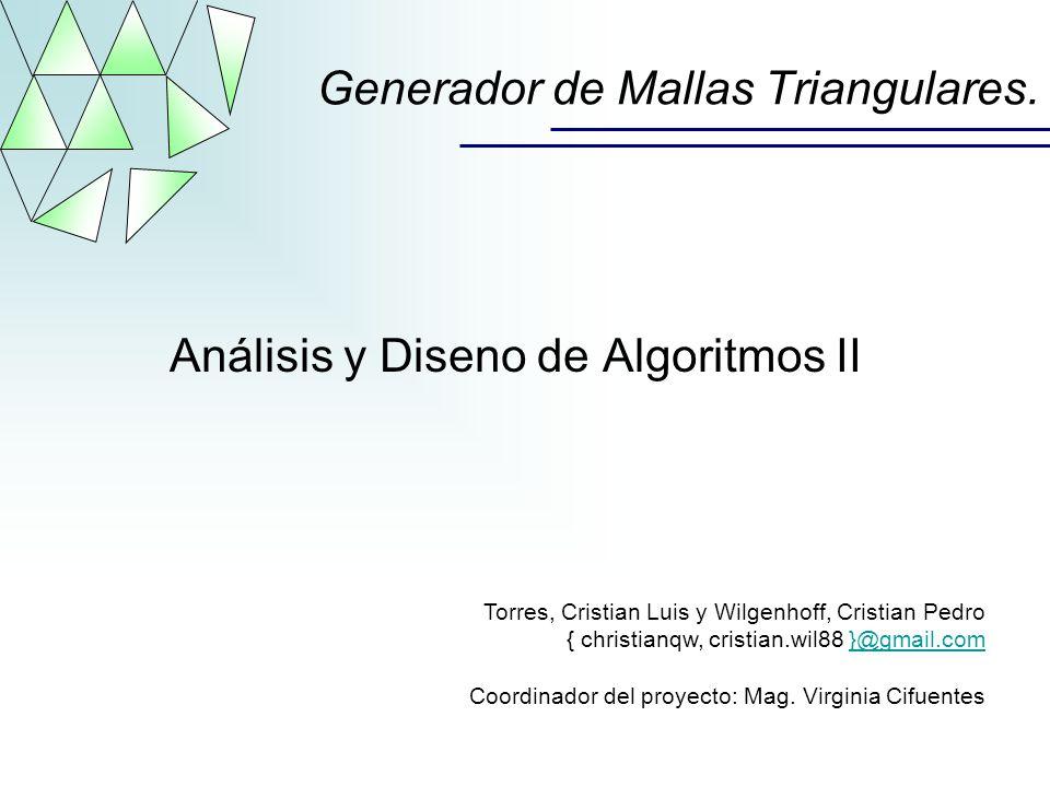 Generador de Mallas Triangulares. Análisis y Diseno de Algoritmos II Torres, Cristian Luis y Wilgenhoff, Cristian Pedro { christianqw, cristian.wil88