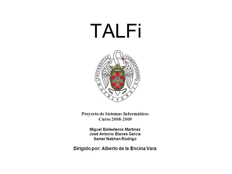 TALFi Proyecto de Sistemas Informáticos Curso 2008-2009 Miguel Ballesteros Martínez José Antonio Blanes García Samer Nabhan Rodrigo Dirigido por: Albe