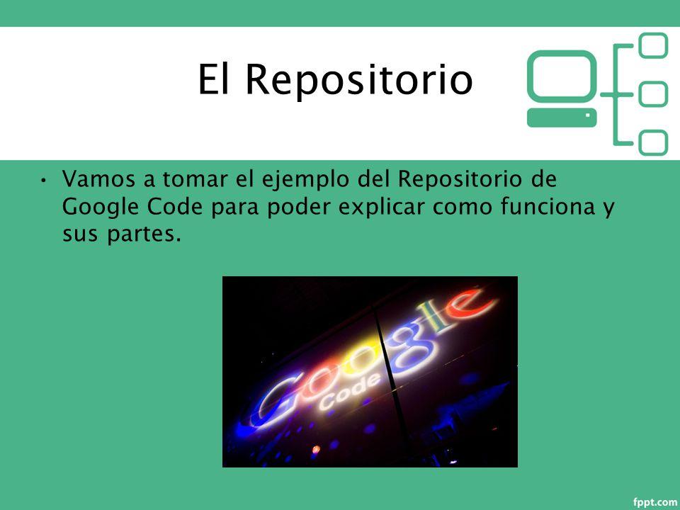 El Repositorio Vamos a tomar el ejemplo del Repositorio de Google Code para poder explicar como funciona y sus partes.