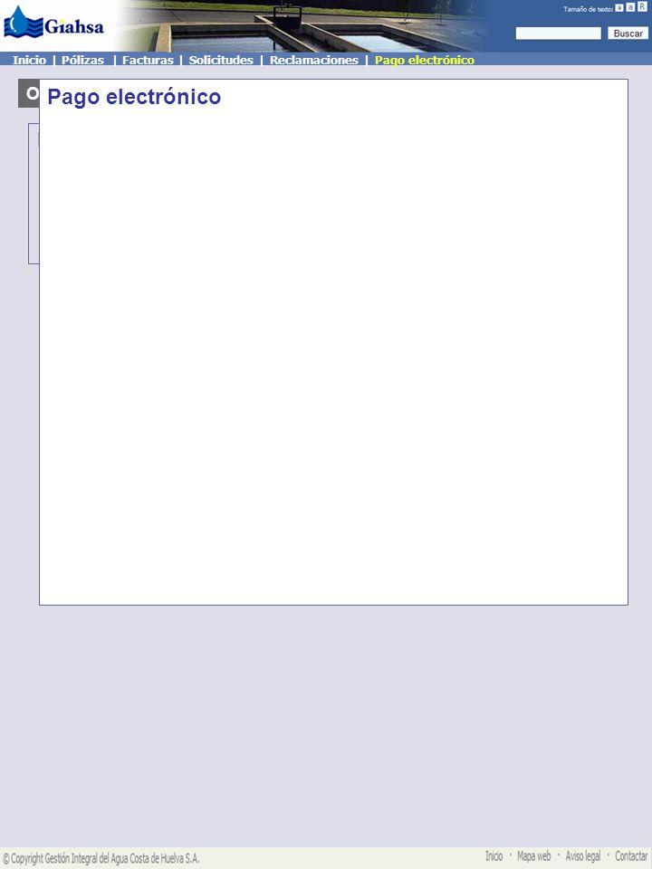 Mis pólizas Oficina Virtual Mi perfil de usuario Usuario: Juan Casas Desconectar Inicio | Pólizas | Facturas | Solicitudes | Reclamaciones | Pago electrónico Pago electrónico