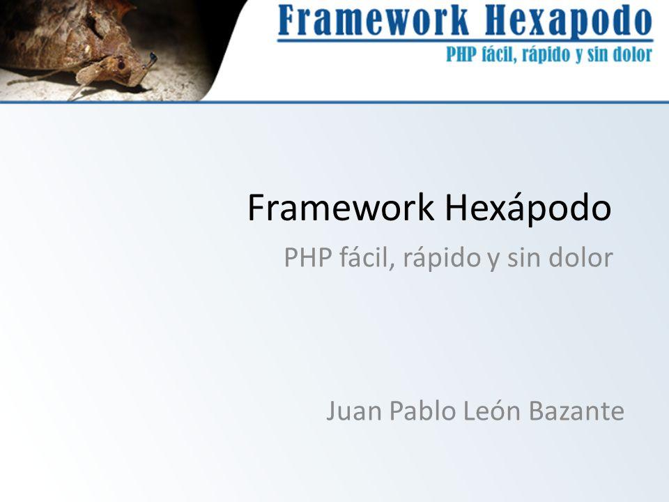 Framework Hexápodo Juan Pablo León Bazante PHP fácil, rápido y sin dolor