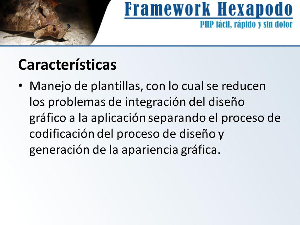 Características Manejo de plantillas, con lo cual se reducen los problemas de integración del diseño gráfico a la aplicación separando el proceso de c