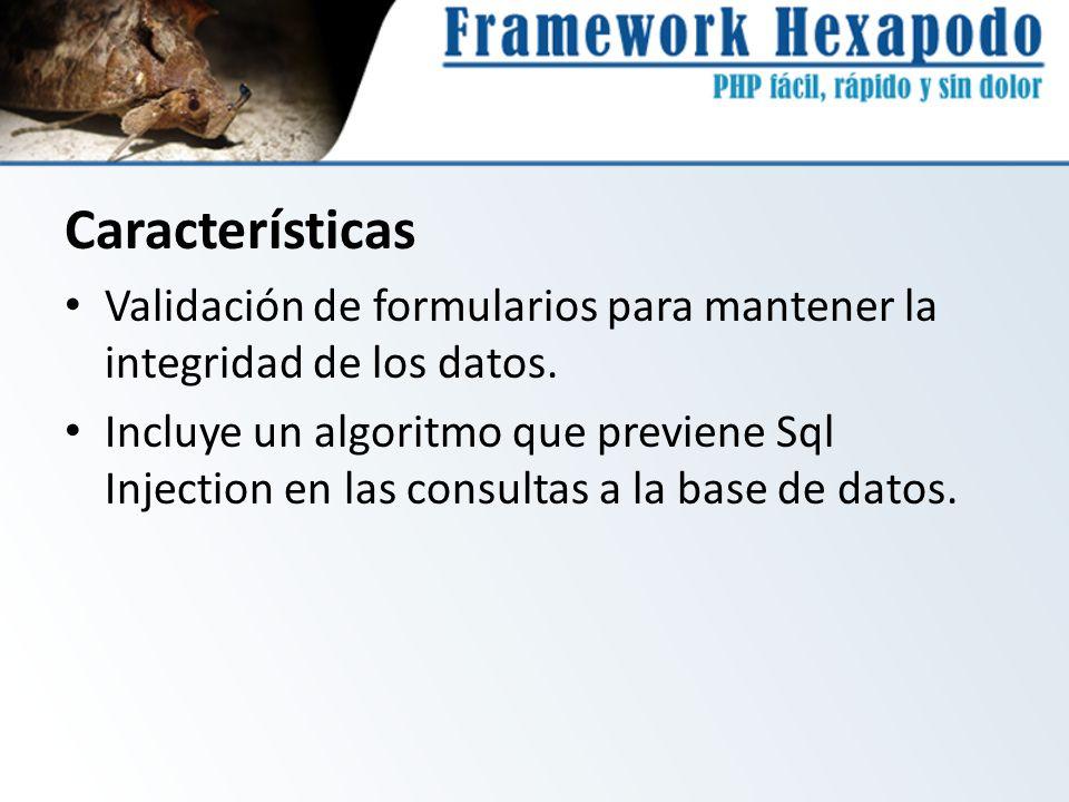 Características Validación de formularios para mantener la integridad de los datos. Incluye un algoritmo que previene Sql Injection en las consultas a
